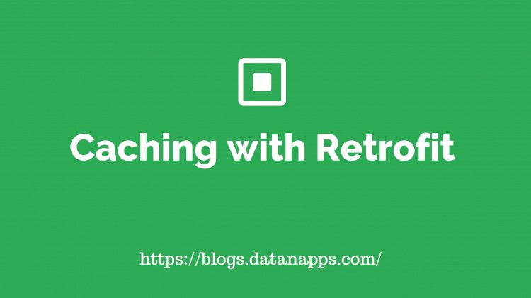 Caching with Retrofit (Make your app offline)